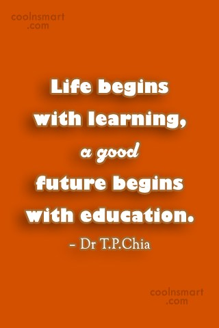 Education Quote: Life begins with learning, a good future...
