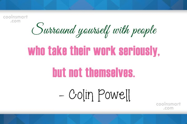 Work Quote: Surround yourself with people who take their...