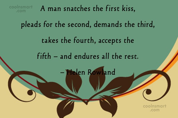 Kiss Quote: A man snatches the first kiss, pleads...