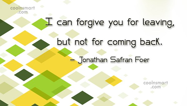Quote: I can forgive you for leaving, but...