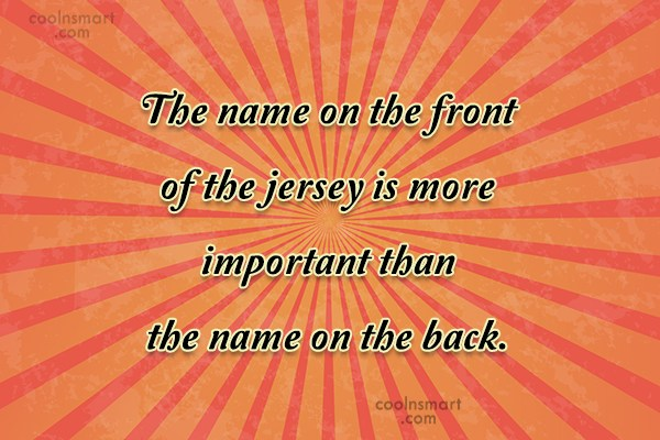 Teamwork Quote: The name on the front of the...