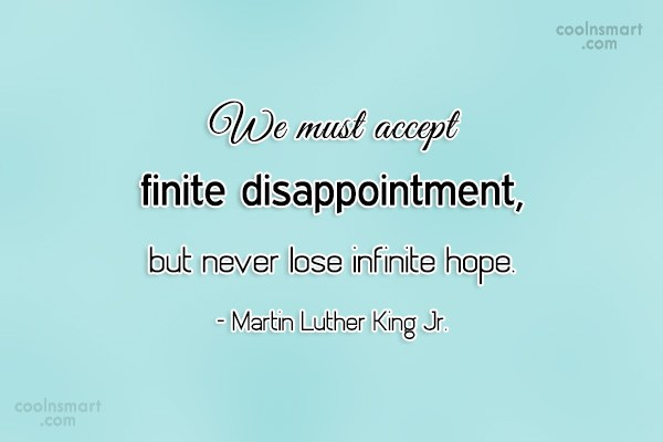 Disappointment Quote: We must accept finite disappointment, but never...