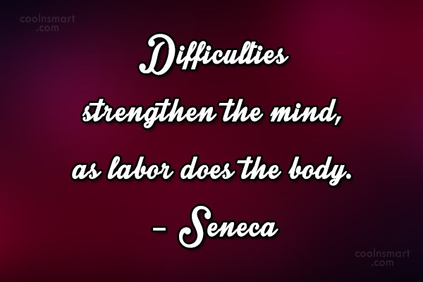 Quote: Difficulties strengthen the mind, as labor does...