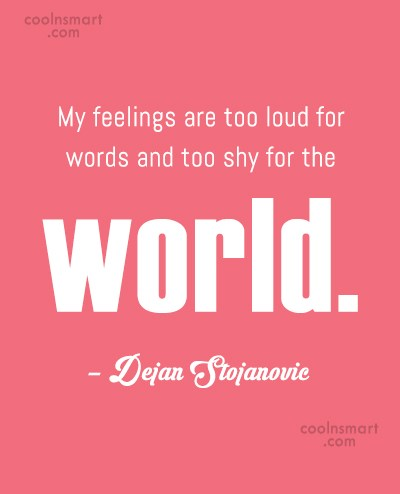 Feelings Quote: My feelings are too loud for words...