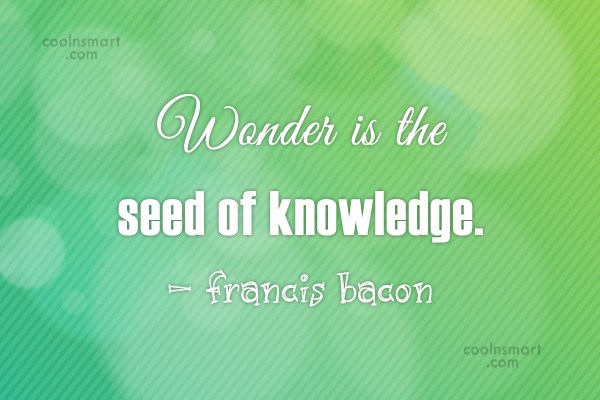 Quote: Wonder is the seed of knowledge. –...