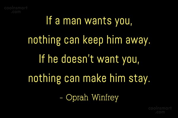 Quote: If a man wants you, nothing can...
