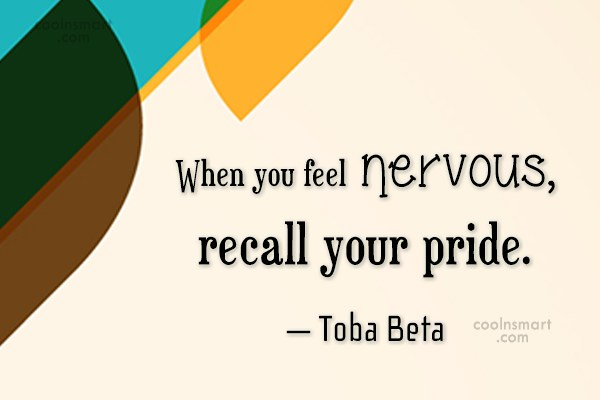 Quote: When you feel nervous, recall your pride....