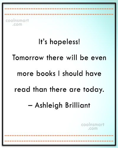 Book Quote: It's hopeless! Tomorrow there will be even...