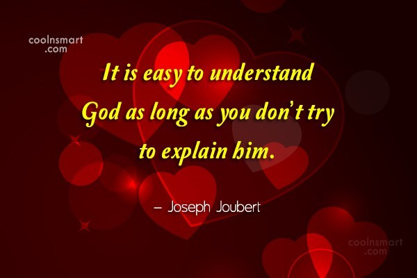 Quote: It is easy to understand God as...