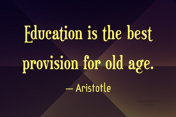 Quote: Education is the best provision for old...
