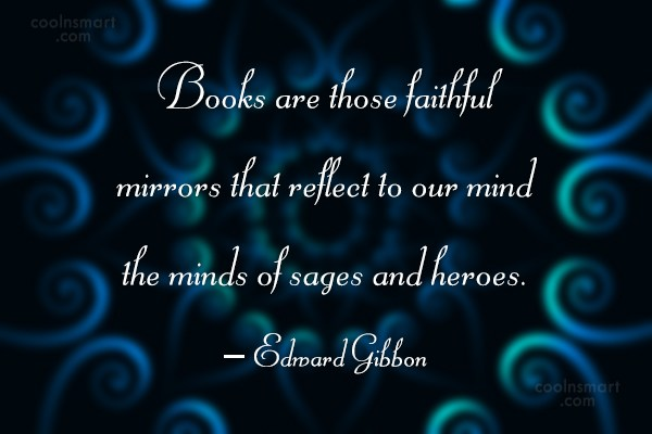 Quote: Books are those faithful mirrors that reflect...