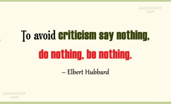 Quote: To avoid criticism say nothing, do nothing,...