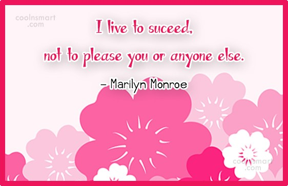 Quote: I live to suceed, not to please...