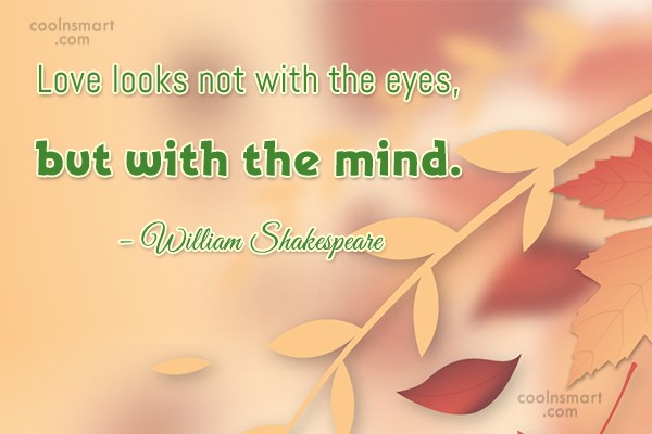 Quote: Love looks not with the eyes, but...