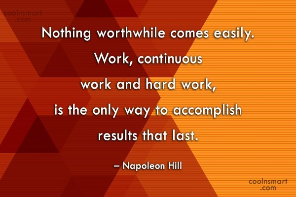 Hard Work Quote: Nothing worthwhile comes easily. Work, continuous work...