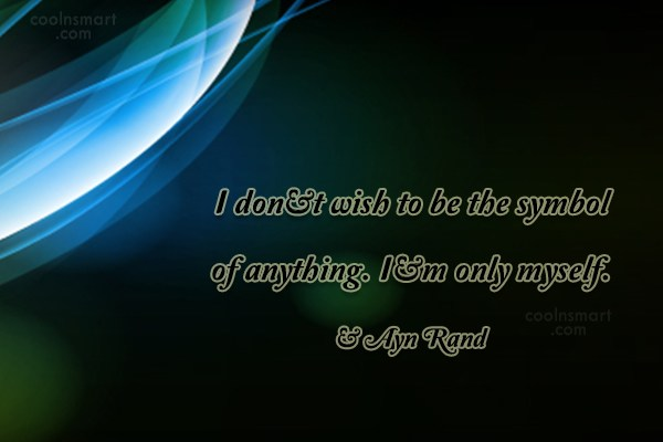 Quote: I don't wish to be the symbol...