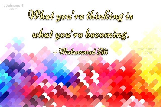 Quote: What you're thinking is what you're becoming....