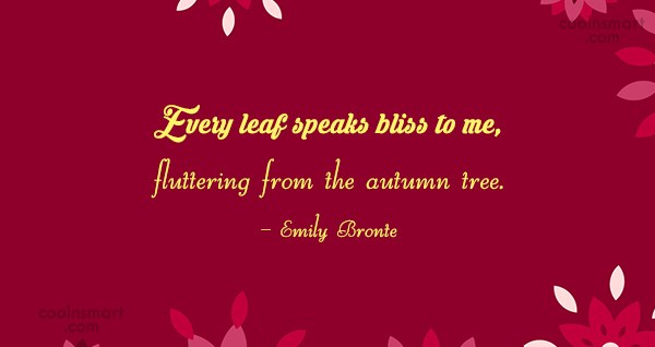 Autumn Quote: Every leaf speaks bliss to me, fluttering...