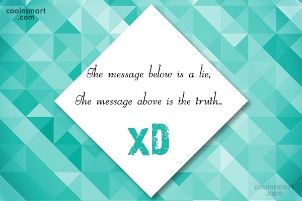 Clever Quote: The message below is a lie, The...