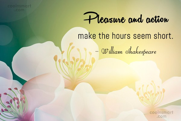 Action Quote: Pleasure and action make the hours seem...