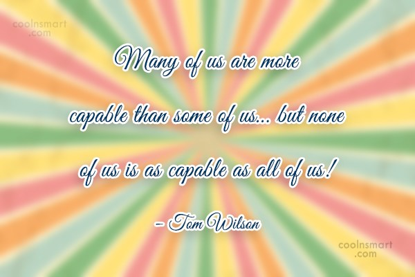 Teamwork Quote: Many of us are more capable than...