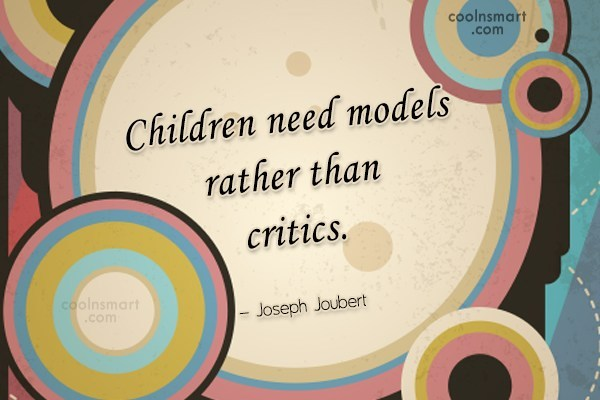Quote: Children need models rather than critics. –...