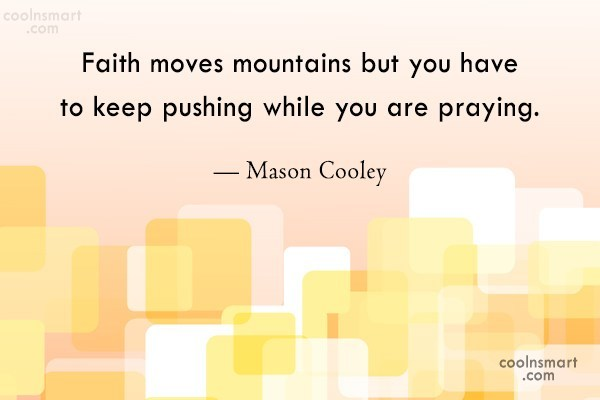 Faith Quote: Faith moves mountains but you have to...