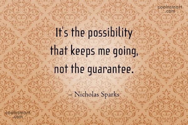 Hope Quote: It's the possibility that keeps me going,...