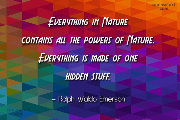 Nature Quote: Everything in Nature contains all the powers...
