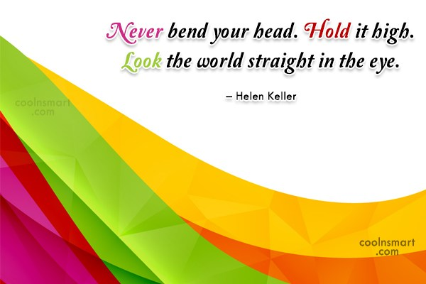 Being Yourself Quote: Never bend your head. Hold it high....