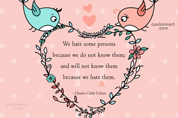 Quote: We hate some persons because we do...