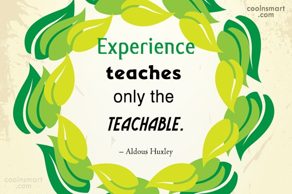 Quote: Experience teaches only the teachable. – Aldous...