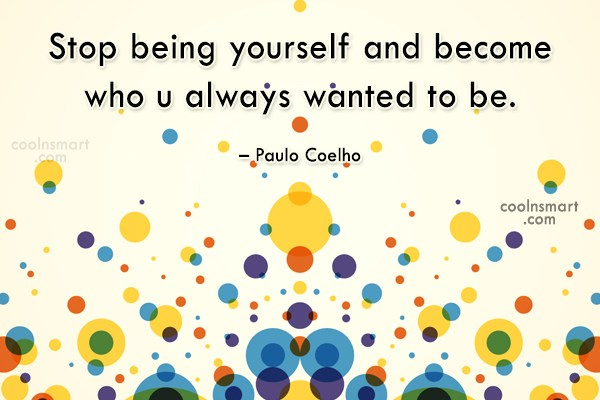 Quote: Stop being yourself and become who u...