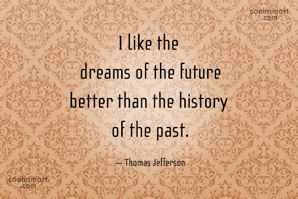 Quote: I like the dreams of the future... - CoolNsmart.com