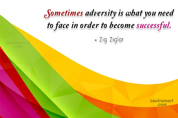 Quote: Sometimes adversity is what you need to...