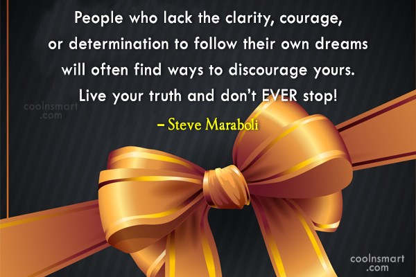 Dream Quote: People who lack the clarity, courage, or...