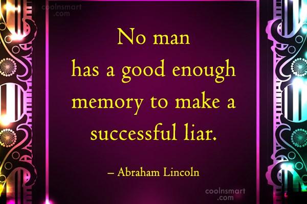 Quote: No man has a good enough memory...