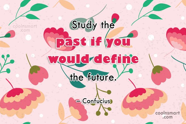 History Quote: Study the past if you would define...