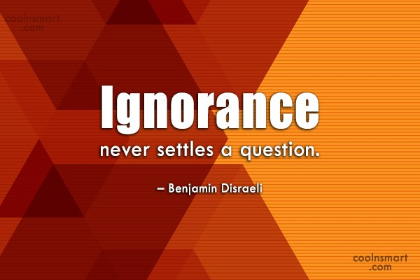 Ignorance Quote: Ignorance never settles a question. – Benjamin...