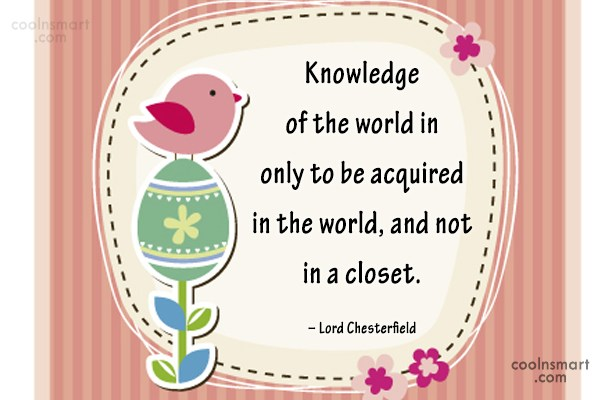 Quote: Knowledge of the world in only to...