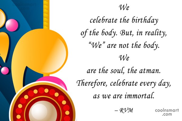 Quote: We celebrate the birthday of the body.... - CoolNsmart.com