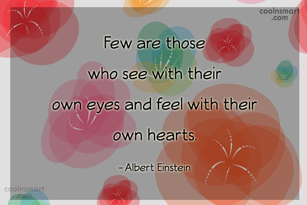Quote: Few are those who see with their...