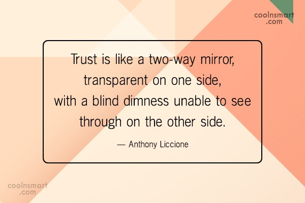 Trust Quote: Trust is like a two-way mirror, transparent...