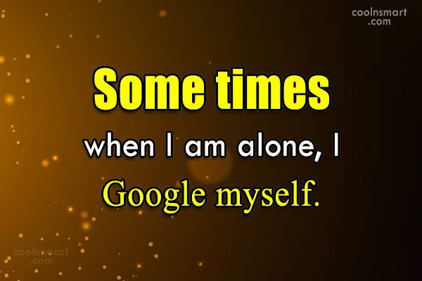T-Shirt Quote: Some times when I am alone, I...