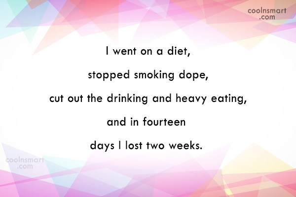 Sarcastic Quote: I went on a diet, stopped smoking...