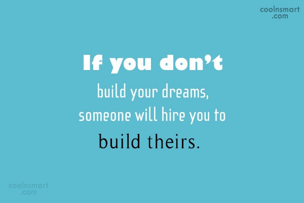 Dream Quote: If you don't build your dreams, someone...