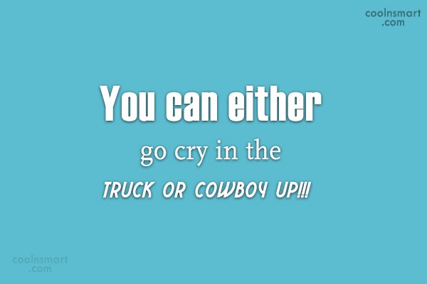 Cowboy Quote: You can either go cry in the...