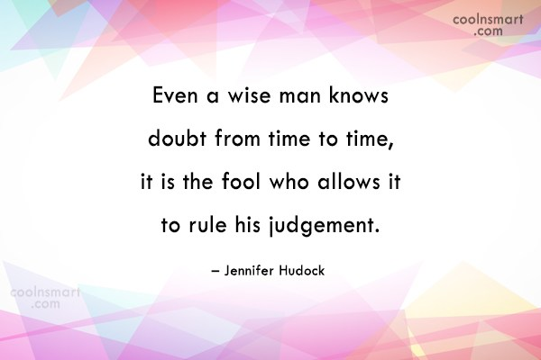 Doubt Quote: Even a wise man knows doubt from...