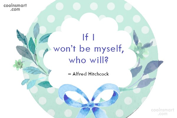 Quote: If I won't be myself, who will?...