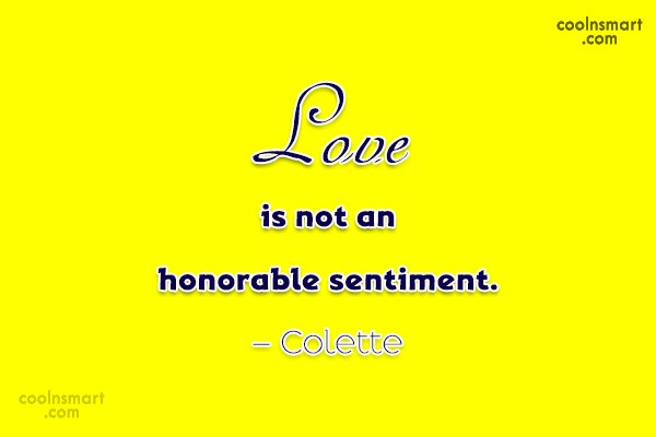 Quote: Love is not an honorable sentiment. –...